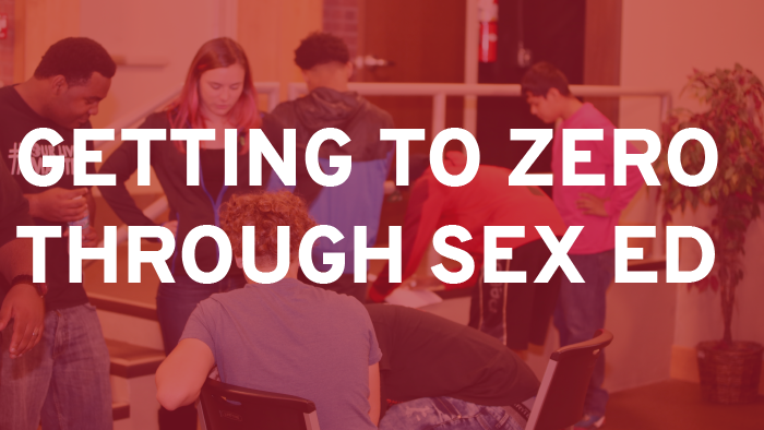 Graphic that reads Getting to Zero Through Sex Ed